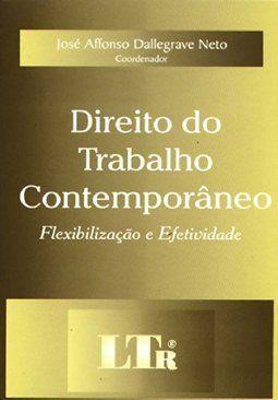 Direito do Trabalho Contemporâneo - Flexibilização e Efetividade (co-autor)