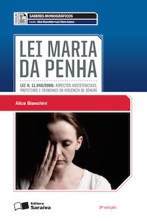 Lei Maria da Penha - Col. Saberes Monográficos - 3ª Ed. 2016 - Bianchini, Alice
