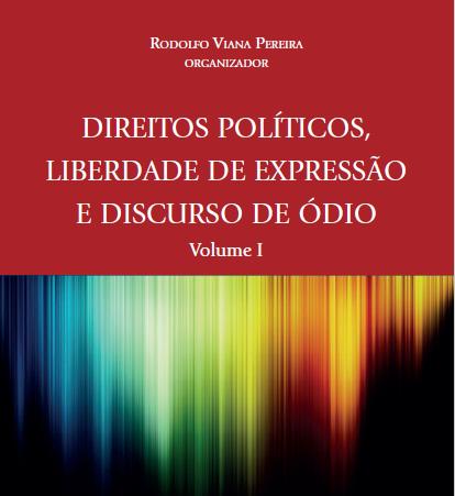 Direitos políticos, liberdade de expressão e discurso de ódio – Volume I