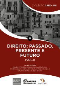 Direito: Passado, Presente e Futuro, Vol. 1