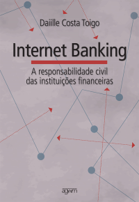 Internet Banking: a responsabilidade civil das instituições financeiras