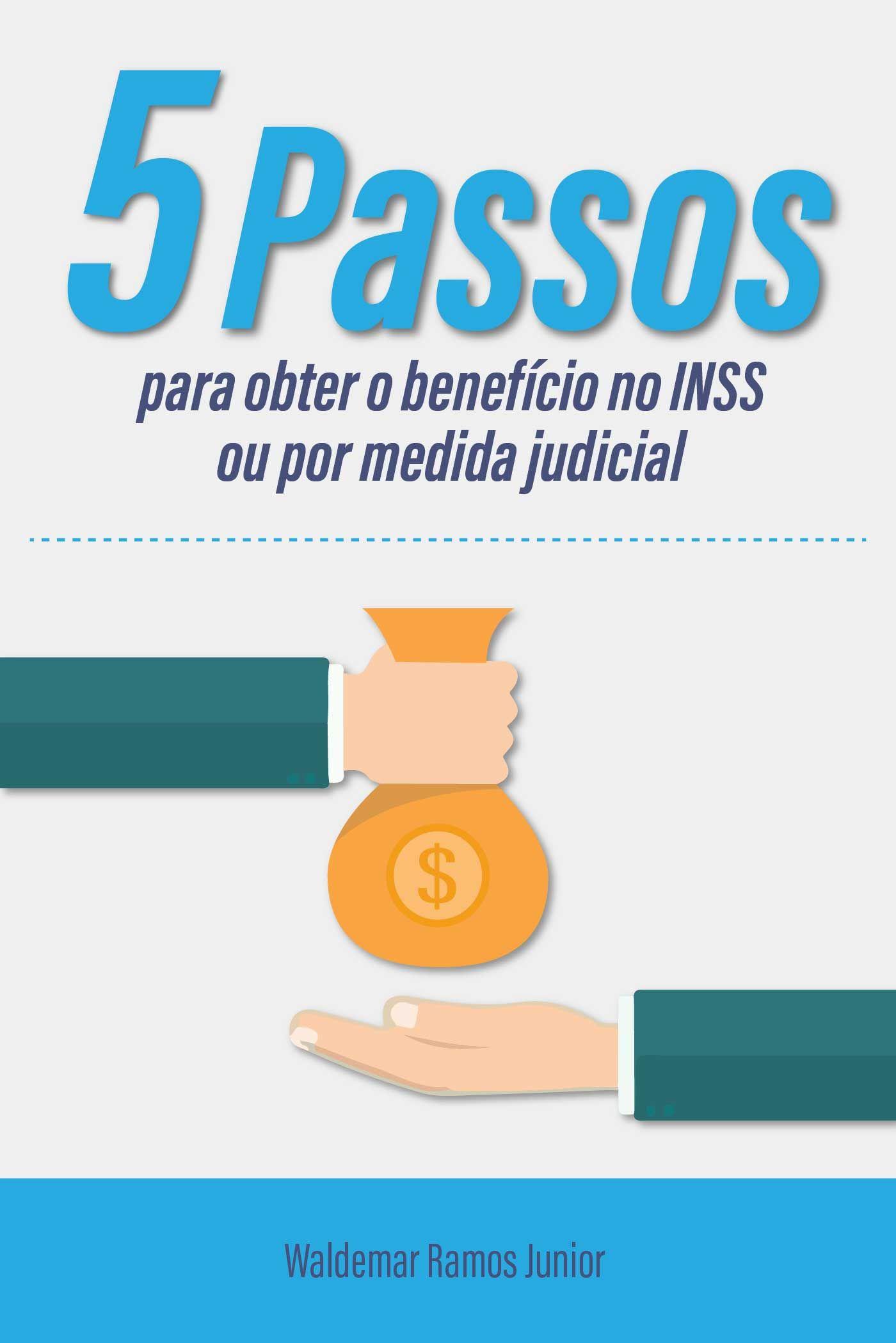 5 Passos para obter o benefício no INSS ou por medida judicial