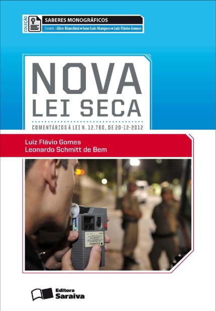 Nova Lei Seca - Comentários À Lei n. 12.760, de 20-12-2012 - Col. Saberes Monográficos (Cód: 4887069) Bem, Leonardo Schmitt de / Gomes, Luiz Flávio Saraiva