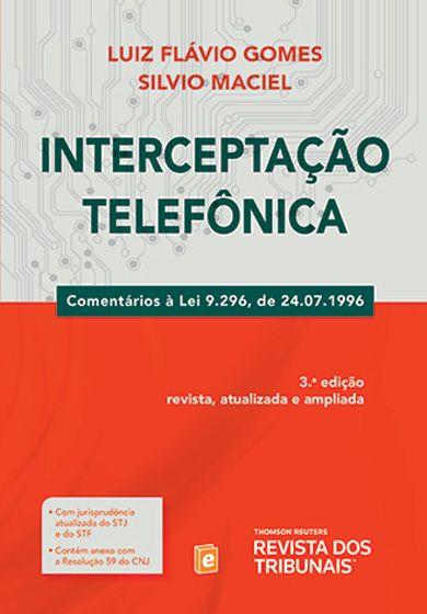 Interceptação Telefônica 3ª Edição Comentários à Lei 9296 de 1996  Autores: Luiz Flávio Gomes / Silvio Luiz Maciel     Editora: Revista dos Tribunais