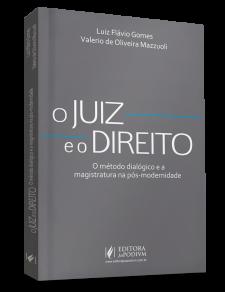 O Juiz e o Direito - O método dialógico e a magistratura na pós-modernidade (2016) Autores: Luiz Flávio Gomes e Valerio Mazzuoli