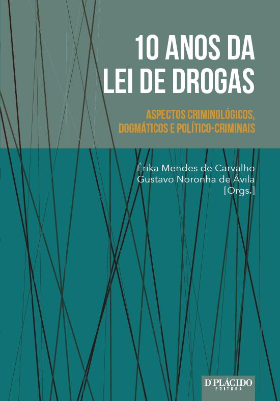 10 Anos da Lei de Drogas - Aspectos Criminológicos, Dogmáticos e Político-Criminais