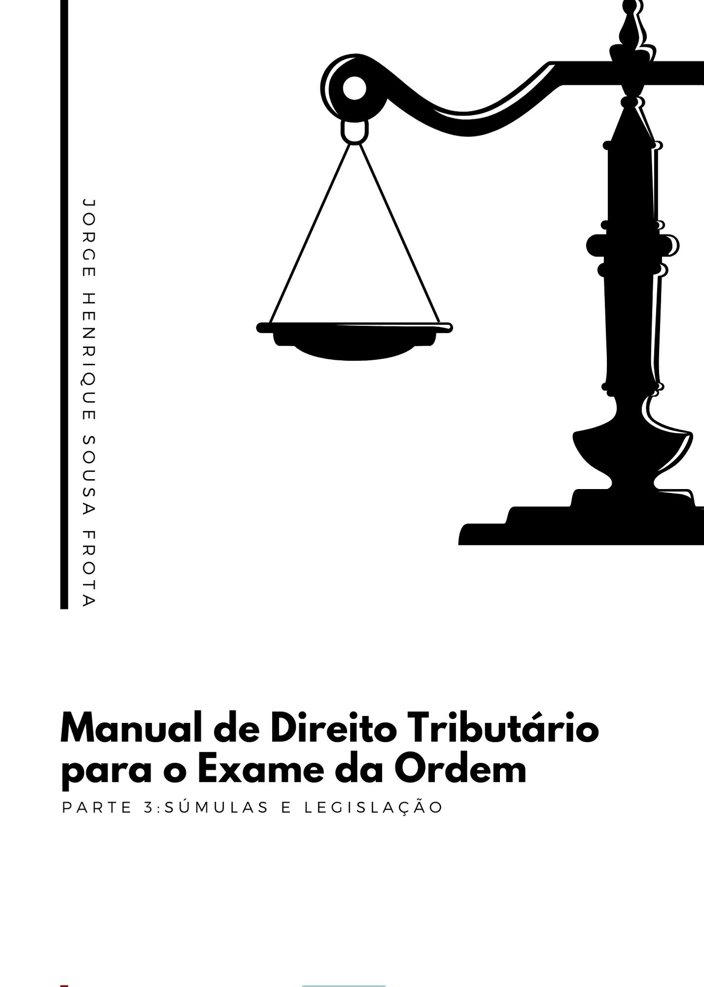 MANUAL DE DIREITO TRIBUTÁRIO PARA O EXAME DA ORDEM - PARTE 03: SÚMULAS E LEGISLAÇÃO