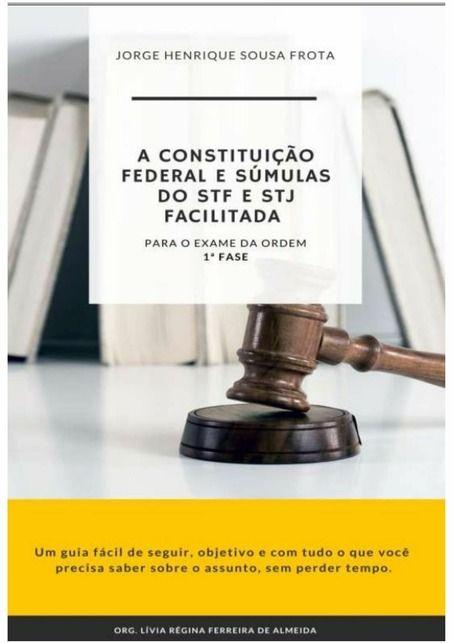 A CONSTITUIÇÃO FEDERAL E SÚMULAS DO STF E STJ FACILITADA PARA O EXAME DA ORDEM – PRIMEIRA FASE