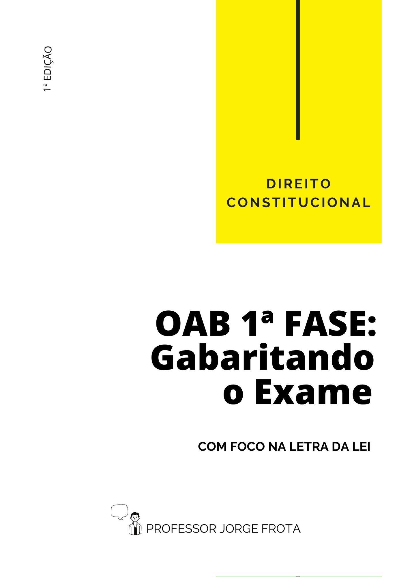 DIREITO CONSTITUCIONAL: OAB 1º FASE GABARITANDO O EXAME COM FOCO NA LETRA DA LEI