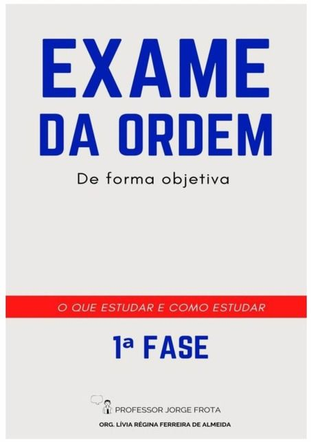 EXAME DA ORDEM DE FORMA OBJETIVA (PRIMEIRA FASE) O QUE ESTUDAR E COMO ESTUDAR