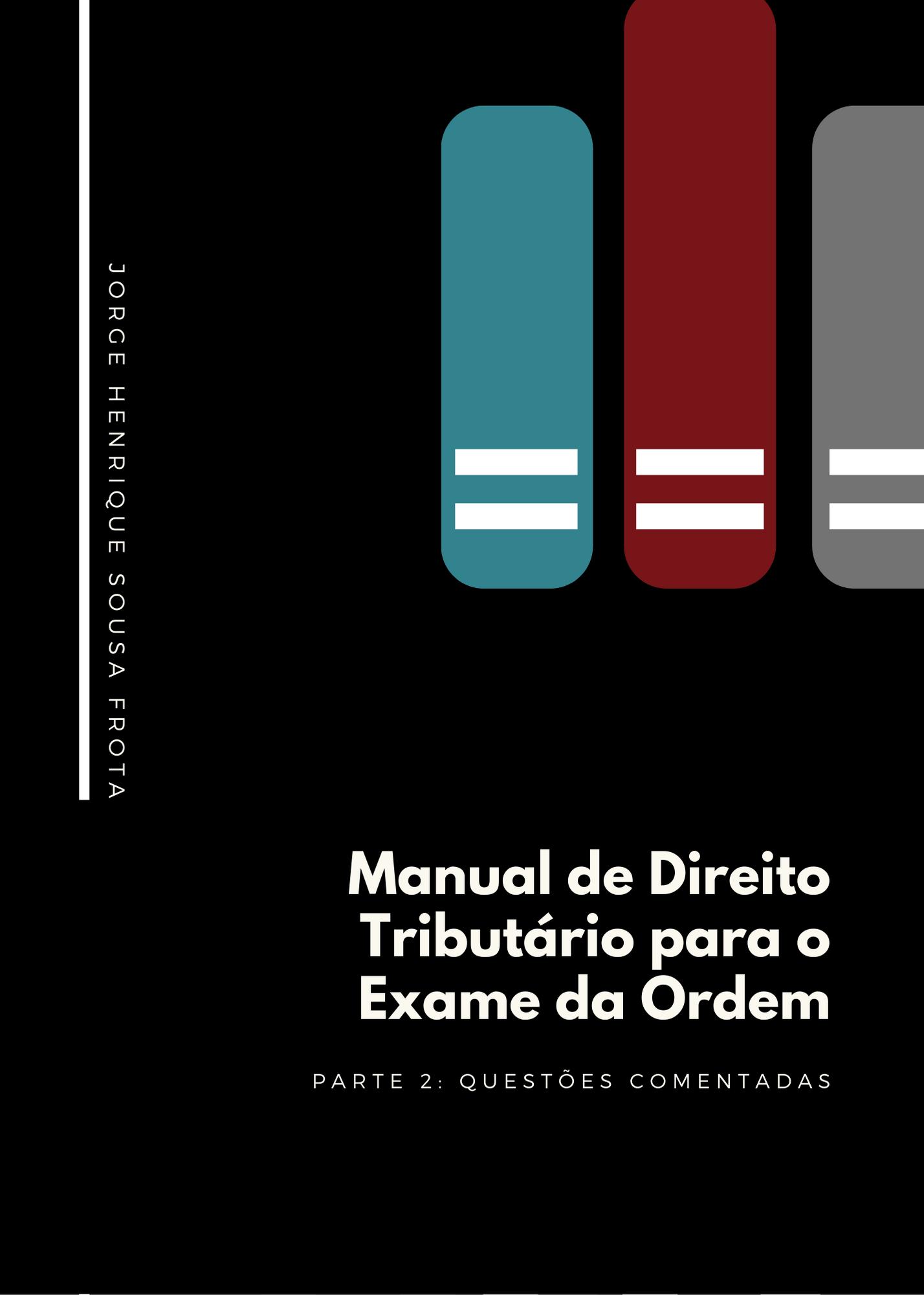 MANUAL DE DIREITO TRIBUTÁRIO PARA O EXAME DA ORDEM - PARTE 02: QUESTÕES COMENTADAS