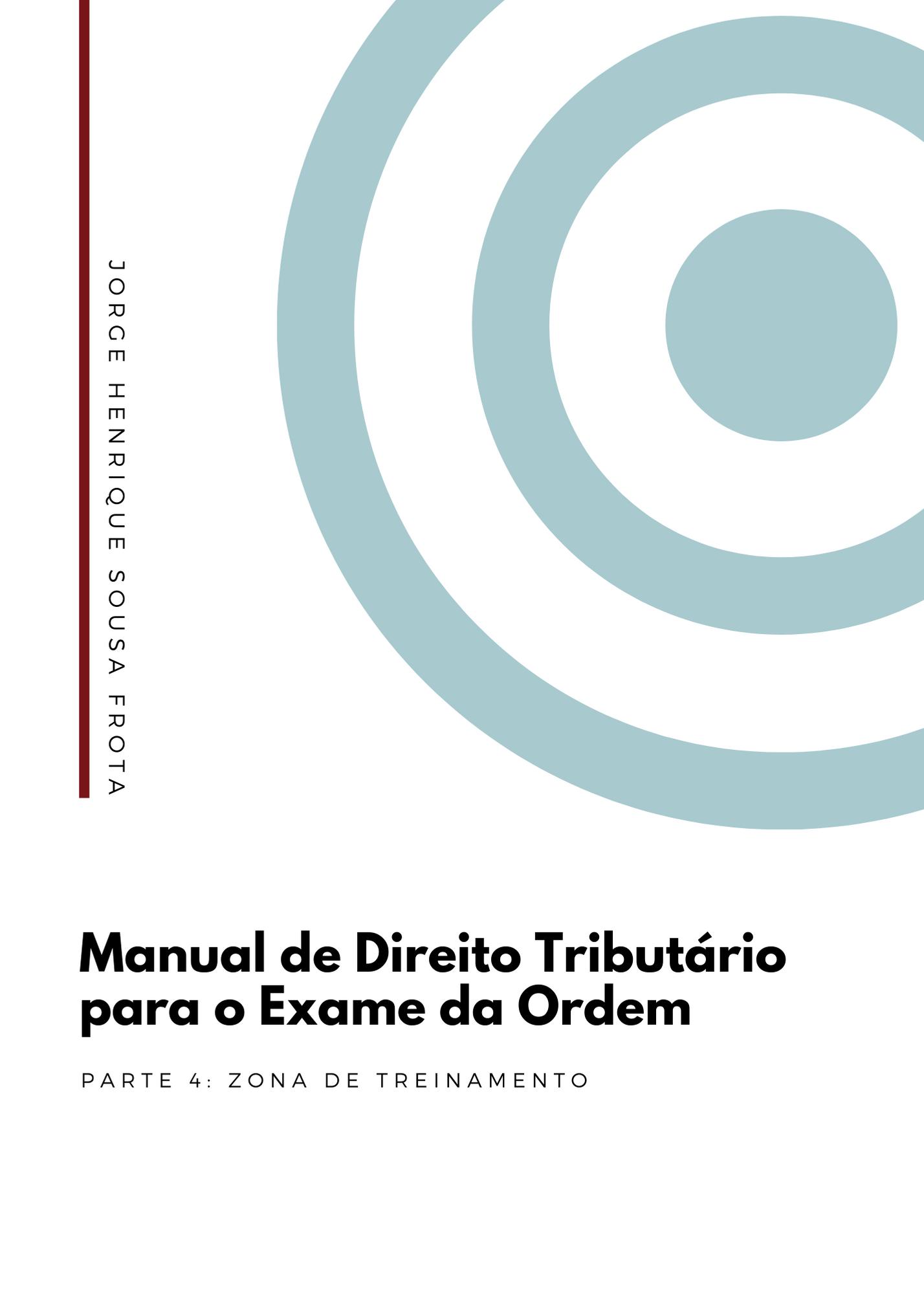 MANUAL DE DIREITO TRIBUTÁRIO PARA O EXAME DA ORDEM - PARTE 04: ZONA DE TREINAMENTO