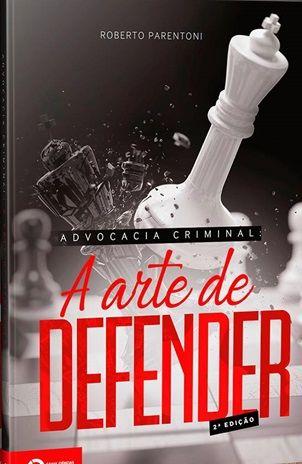 Advocacia criminal: a arte de defender - 2ª edição