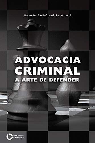 Advocacia criminal: a arte de defender - 1ª edição