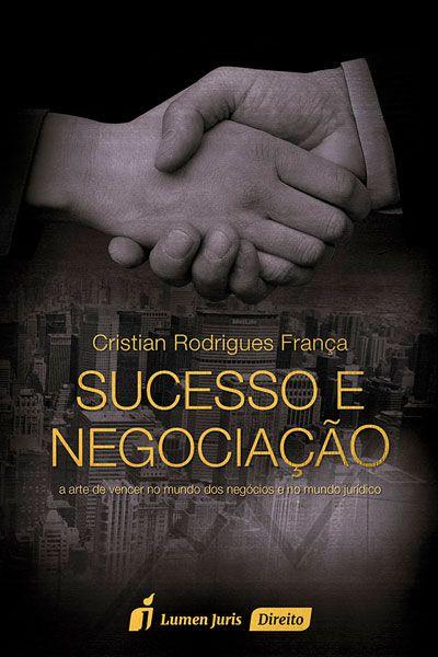 sucesso e negociação: a arte de vencer no mundo dos negócios e no mundo jurídico