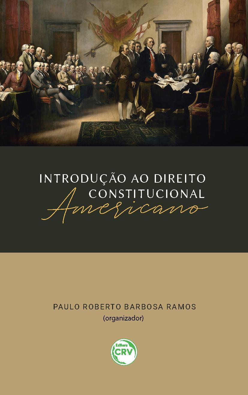 INTRODUÇÃO AO DIREITO CONSTITUCIONAL AMERICANO (Co-autor)