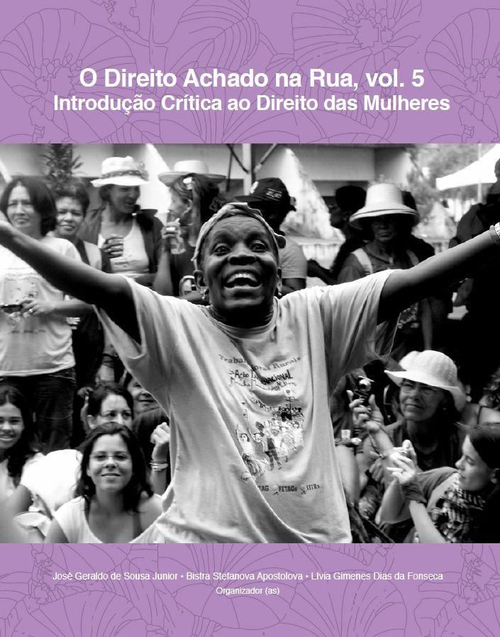 Direito Achado na Rua, Volume 5. Introdução Crítica ao Direito das Mulheres