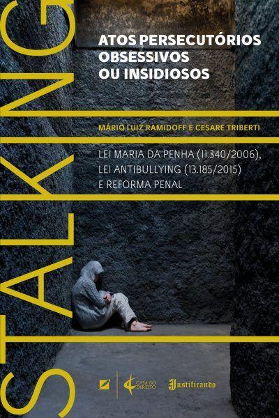 Stalking: Atos Persecutórios, Obsessivos ou Insidiosos. Lei Maria da Penha. Lei Antibullying. Reforma Penal