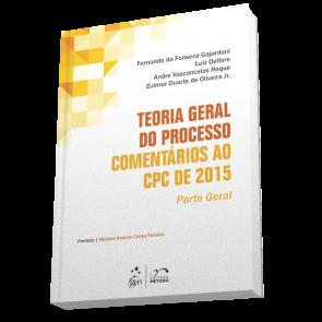 Teoria Geral do Processo Comentários ao CPC de 2015 - Parte Geral