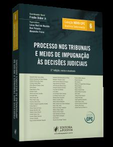 COLEÇÃO NOVO CPC - DOUTRINA SELECIONADA - V.6 - PROCESSO NOS TRIBUNAIS E MEIOS DE IMPUGNAÇÃO ÀS DECISÕES JUDICIAIS (2016)