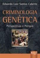 Criminologia Genética – Perspectivas e Perigos