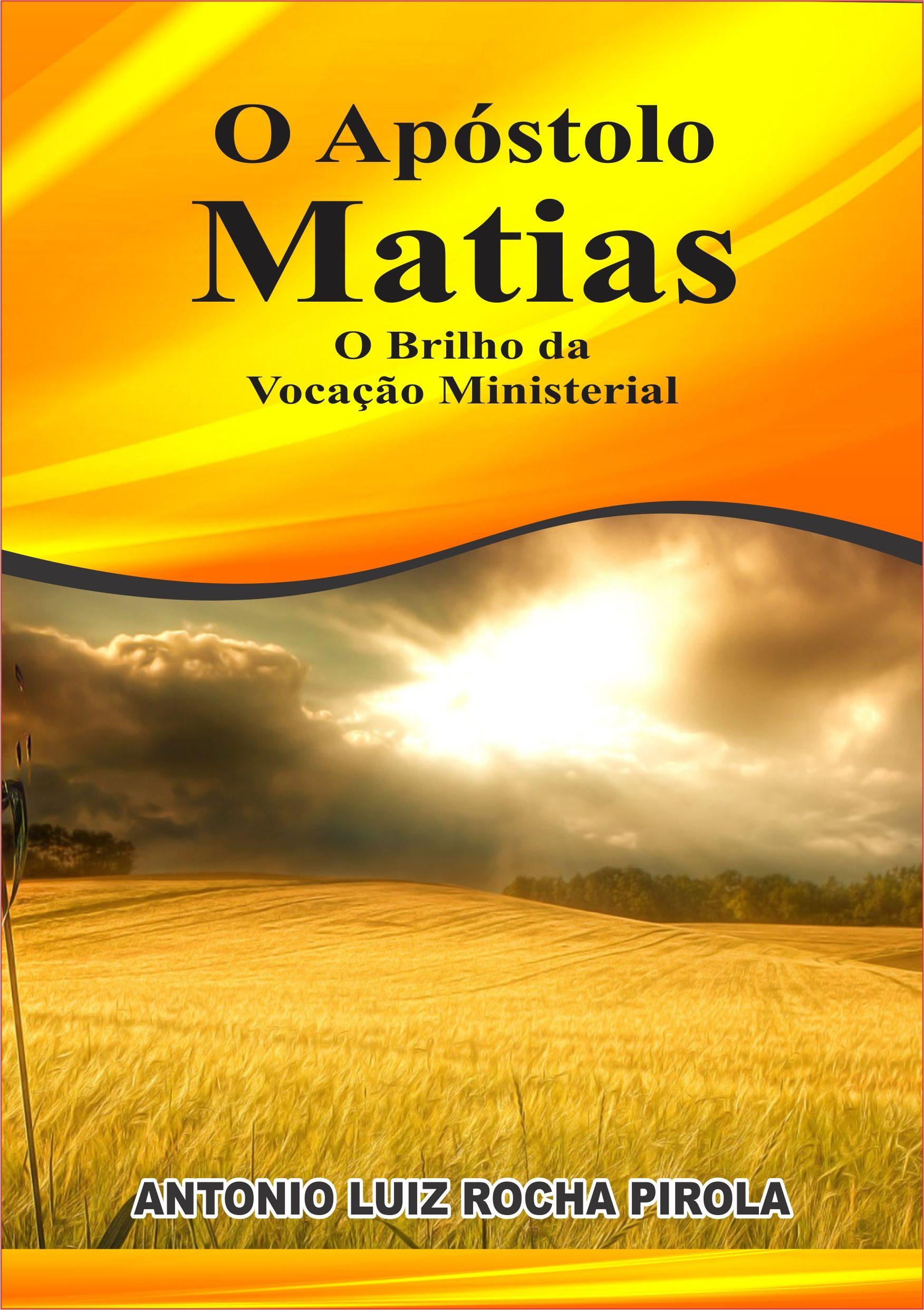 O APÓSTOLO MATIAS - O BRILHO DA VOCAÇÃO MINISTERIAL
