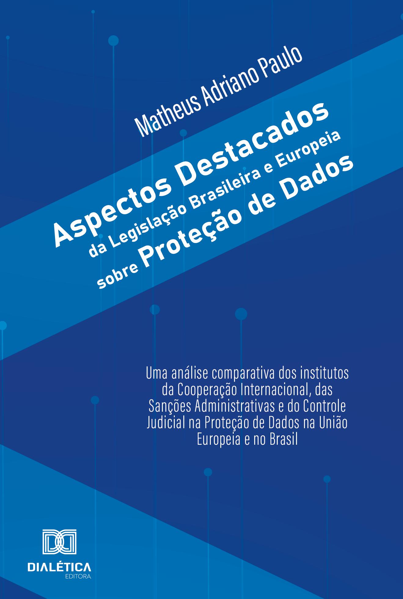 Aspectos Destacados da Legislação Brasileira e Europeia sobre Proteção de Dados