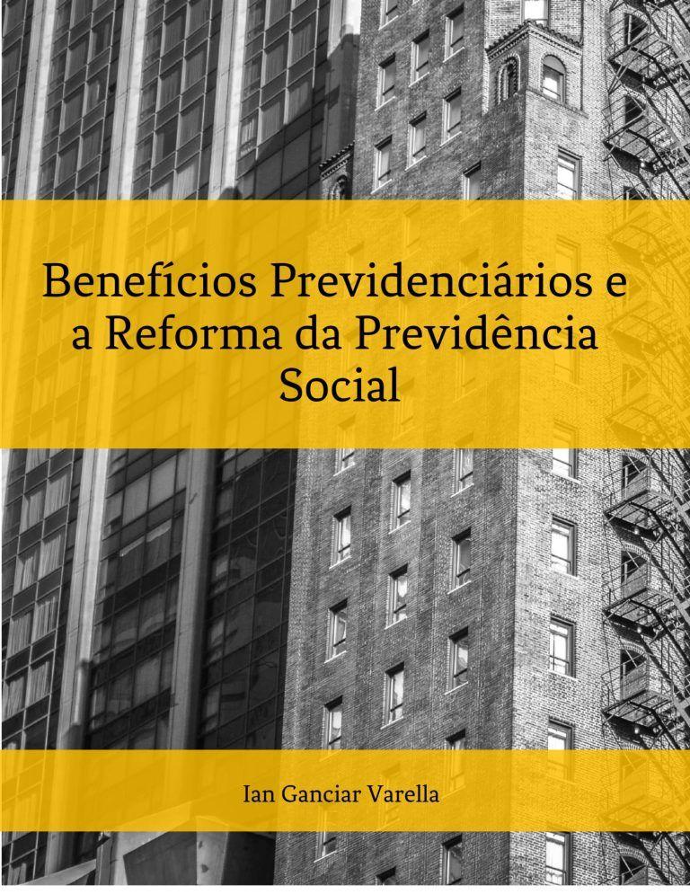 Benefícios previdenciários e a Reforma da Previdência Social