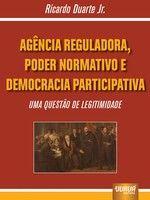 Agências Reguladoras, Poder Normativo e Democracia Participativa