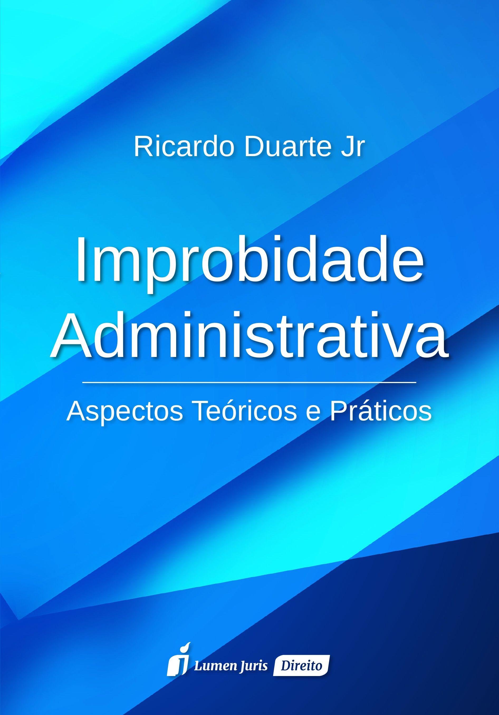 Improbidade Administrativa: aspectos teóricos e práticos