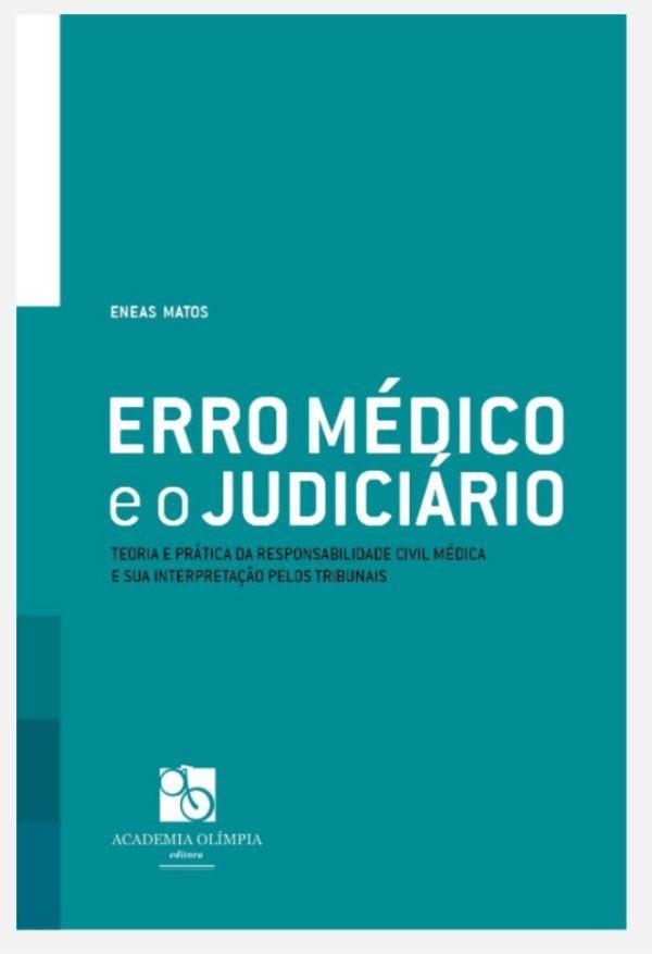 Erro Médico e o Judiciário: Teoria e Prática da Responsabilidade Civil Médica e sua Interpretação pelos Tribunais