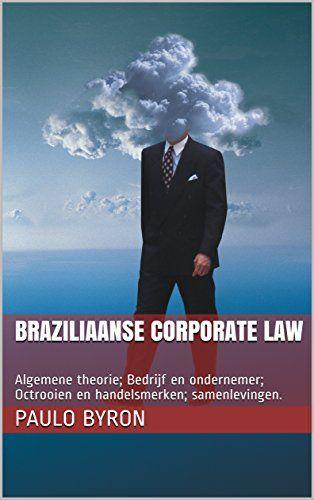 Braziliaanse Corporate Law: Algemene theorie; Bedrijf en ondernemer; Octrooien en handelsmerken; samenlevingen. (Dutch Edition)