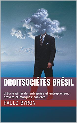 Droitsociétés Brésil: théorie générale; entreprise et entrepreneur; brevets et marques; sociétés. (French Edition)