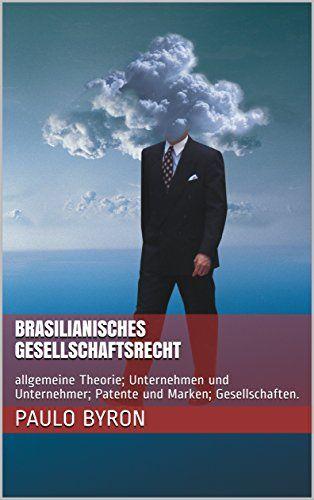 Brasilianisches Gesellschaftsrecht: allgemeine Theorie; Unternehmen und Unternehmer; Patente und Marken; Gesellschaften. (German Edition)