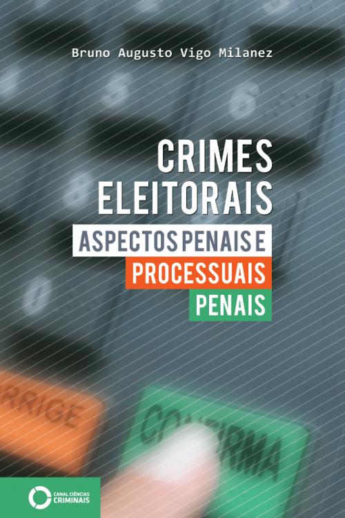 Crimes eleitorais: aspectos penais e processuais penais