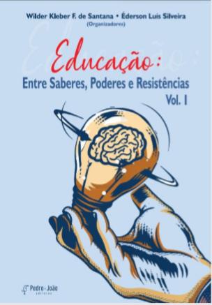 Educação: Entre Saberes, Poderes e Resistências. V. 1. São Carlos: Pedro & João, 2020. 596p.