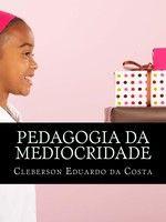 Pedagogia da Mediocridade