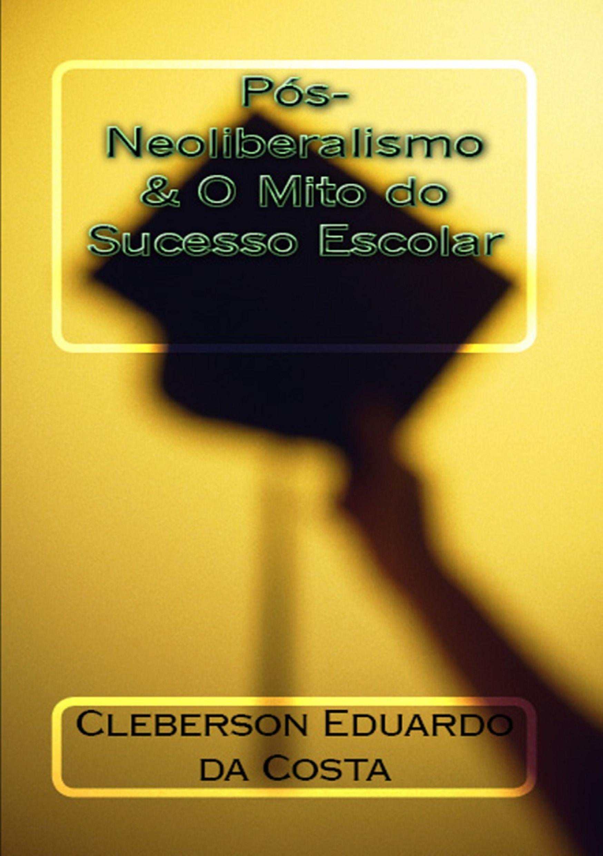 Pós-neoliberalismo e o mito do sucesso escolar