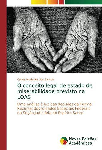O conceito legal de estado de miserabilidade previsto na LOAS: Uma análise à luz das decisões da Turma Recursal dos Juizados Especiais Federais da Seção Judiciária do Espírito Santo