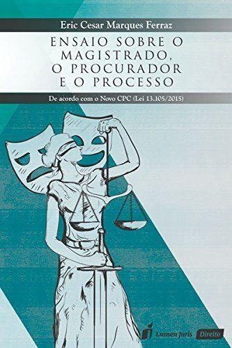 Ensaio sobre o Magistrado o Procurador e o Processo