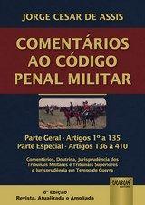 Comentários ao Código Penal Militar - Comentários, Doutrina, Jurisprudência dos Tribunais Militares e Tribunais Superiores e Jurisprudência em Tempo de Guerra