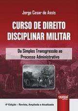 Curso de Direito Disciplinar Militar - Da Simples Transgressão ao Processo Administrativo