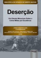 Deserção - Um Estudo Minucioso Sobre o Crime Militar por Excelência
