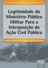 Legitimidade do Ministério Público Militar para a Interposição da Ação Civil Pública