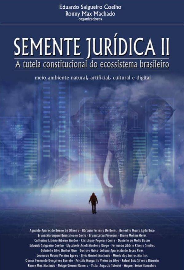 Semente Jurídica II. A tutela constitucional do ecossistema brasileiro: meio ambiente natural, artificial, cultural e digita