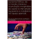 Economia Política: Da formação clássica e apropriação marginalista de capital à intervenção keynesiana e monetarista na riqueza aziendal