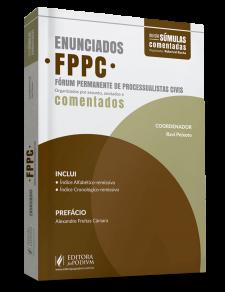 ENUNCIADOS DO FÓRUM PERMANENTE DE PROCESSUALISTAS CIVIS - FPPC - COMENTADOS (2018)