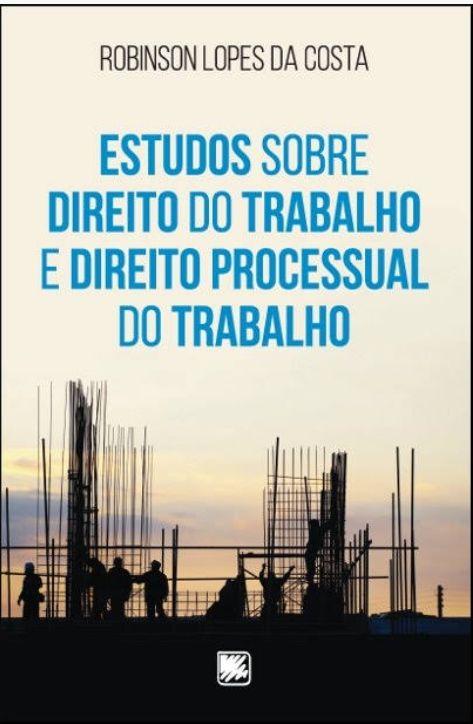 Estudos sobre direito do trabalho e direito processual do trabalho