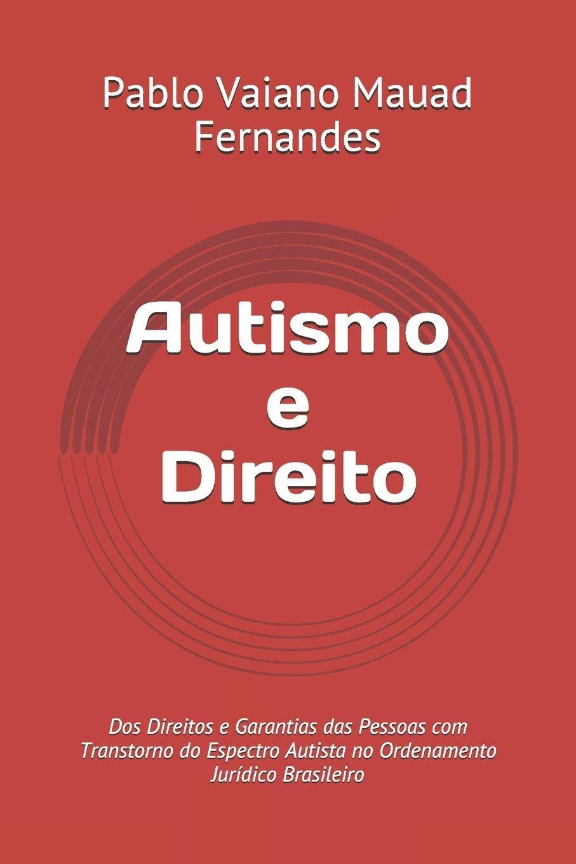 Autismo e Direito : Dos Direitos e Garantias das Pessoas com Transtorno do Espectro Autista no Ordenamento Jurídico Brasileiro