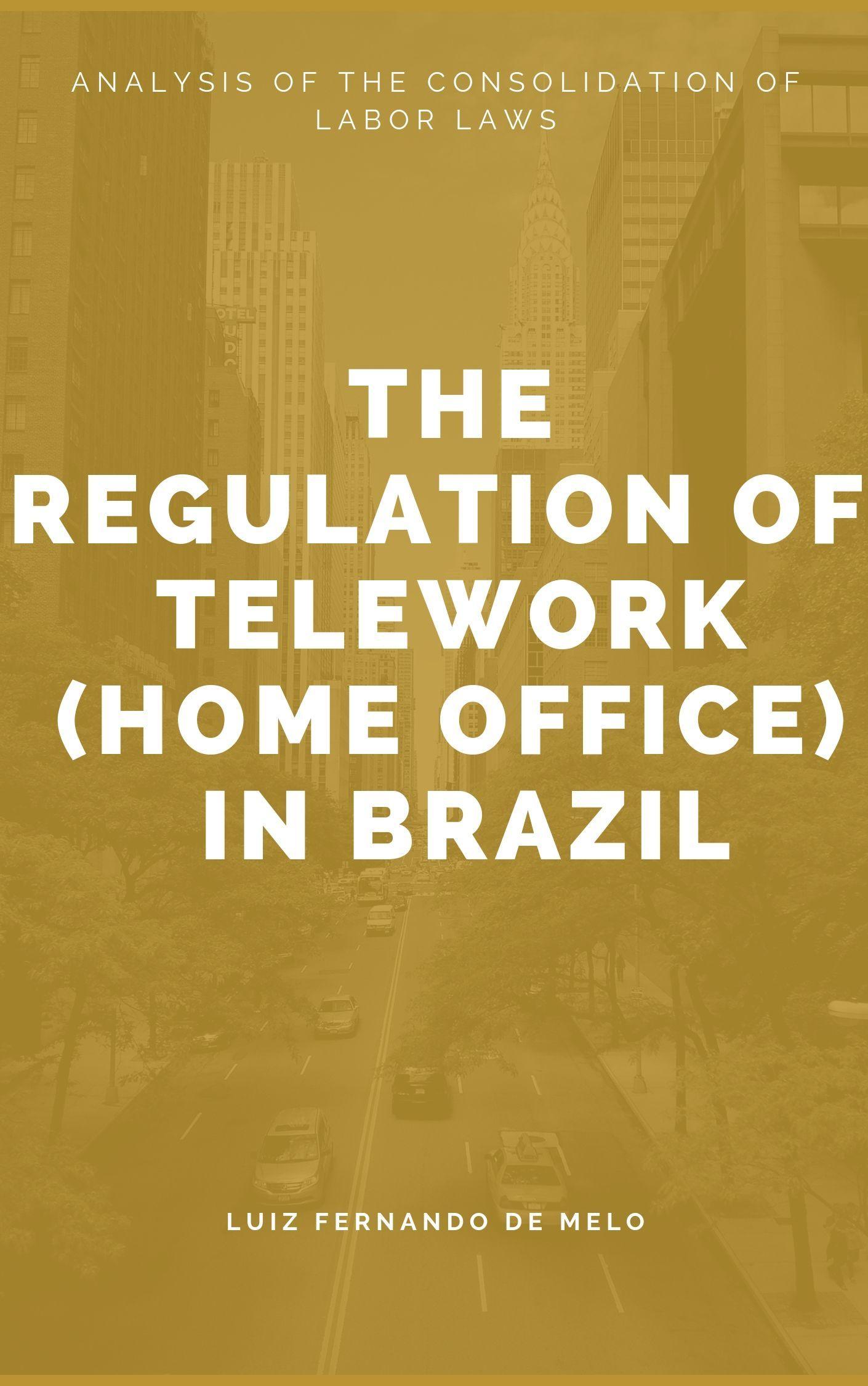 A REGULAMENTAÇÃO DO TELETRABALHO (HOME OFFICE) NO BRASIL, PÓS REFORMA TRABALHISTA